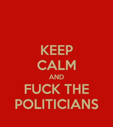 keep-calm-and-fuck-the-politicians